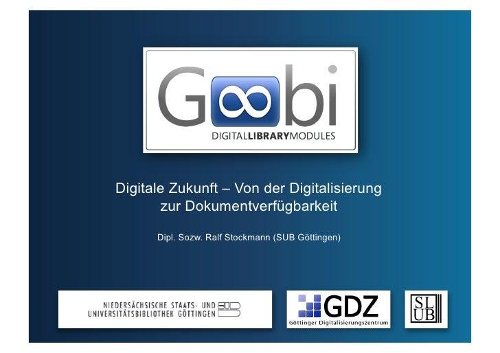 Digitale Zukunft – Von der Digitalisierung        zur Dokumentverfügbarkeit        Dipl. Sozw. Ralf Stockmann (SUB Götting...