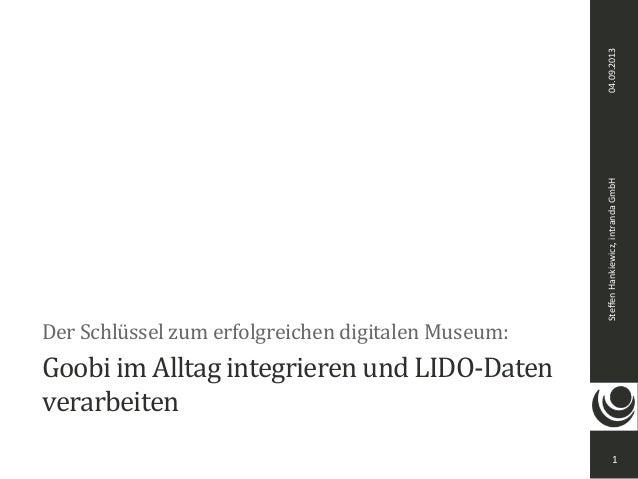 04.09.2013Steffen-Hankiewicz,-intranda-GmbH Goobi%im%Alltag%integrieren%und%LIDO5Daten verarbeiten Der%Schlüssel%zum%erfolg...