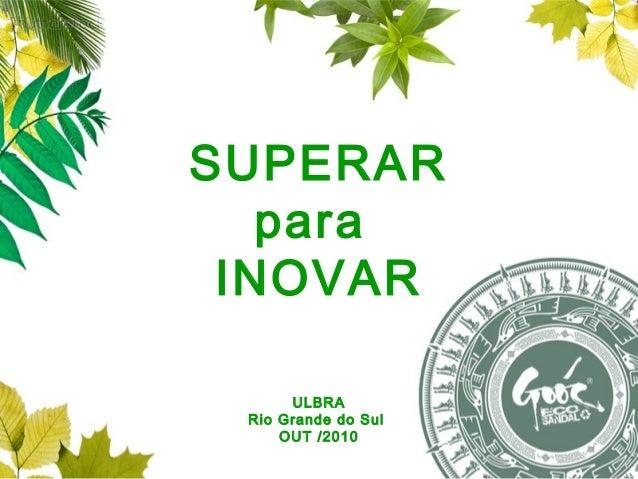 SUPERAR para INOVAR ULBRA Rio Grande do Sul OUT /2010