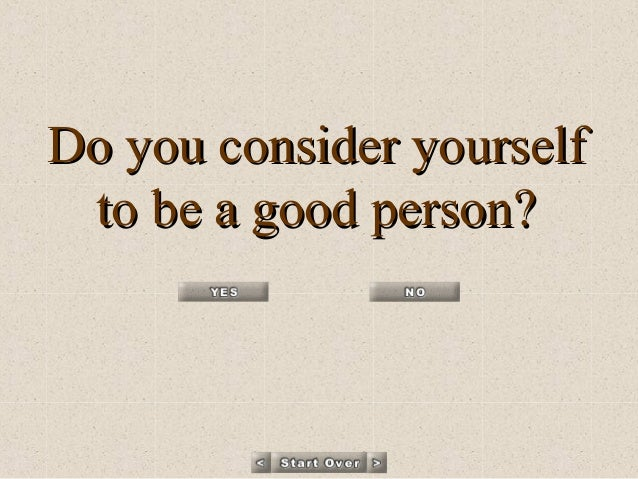 Do you consider yourselfDo you consider yourself to be a good person?to be a good person?