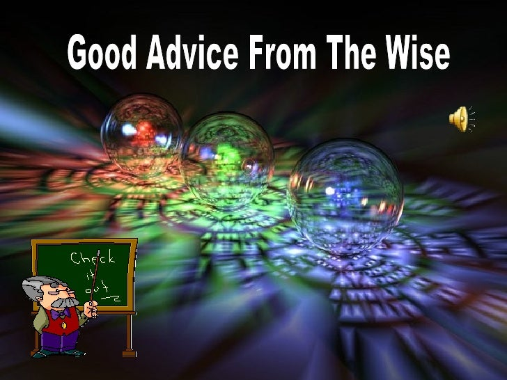 Good Advice From The Wise