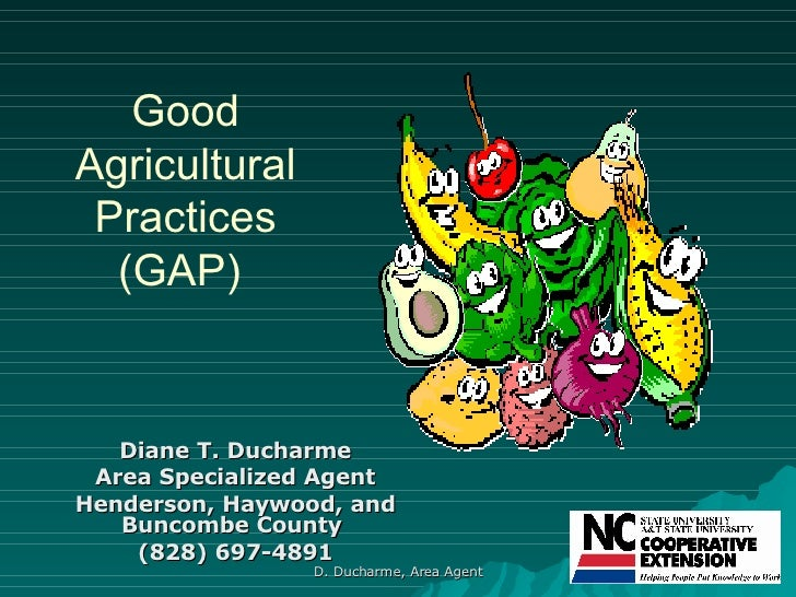 Good Agricultural Practices (GAP)  Diane T. Ducharme Area Specialized Agent Henderson, Haywood, and Buncombe County  (828)...