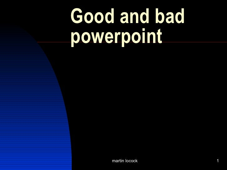 Good and bad powerpoint