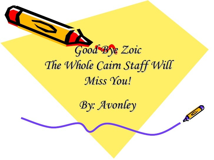 Good Bye Zoic The Whole Cairn Staff Will Miss You! By: Avonley