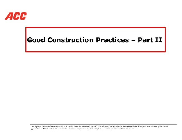 Good Construction Practices – Part II This report is solely for the internal use. No part of it may be circulated, quoted,...
