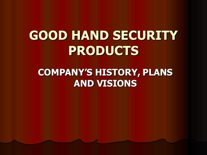 GOOD HAND SECURITY PRODUCTS COMPANY'S HISTORY, PLANS AND VISIONS