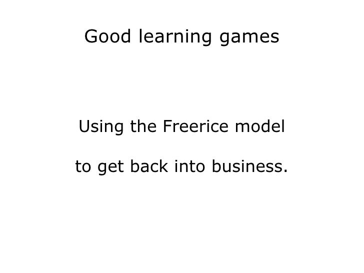 Good learning games Using the Freerice model to get back into business.