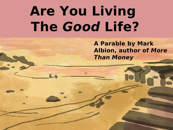 Are You Living The Good Life?         A Parable by Mark         Albion, author of More         Than Money