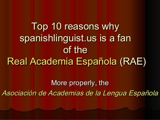 Top 10 reasons whyTop 10 reasons why spanishlinguist.us is a fanspanishlinguist.us is a fan of theof the Real Academia Esp...