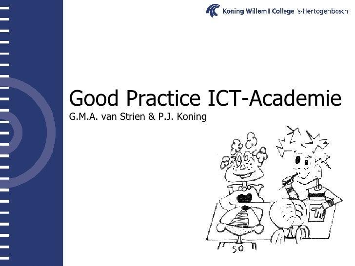 Good Practice ICT-Academie G.M.A. van Strien & P.J. Koning