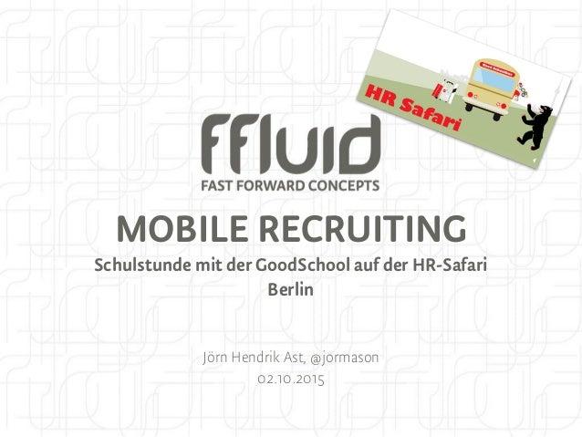MOBILE RECRUITING Schulstunde mit der GoodSchool auf der HR-Safari Berlin Jörn Hendrik Ast, @jormason 02.10.2015