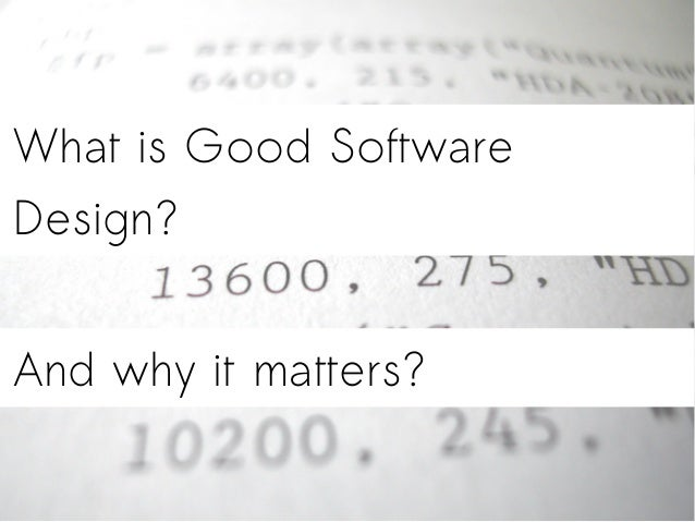 What is Good Software Design? And why it matters?