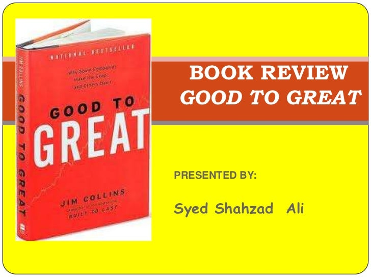 BOOK REVIEWGOOD TO GREAT<br />PRESENTED BY:<br />Syed Shahzad  Ali<br />