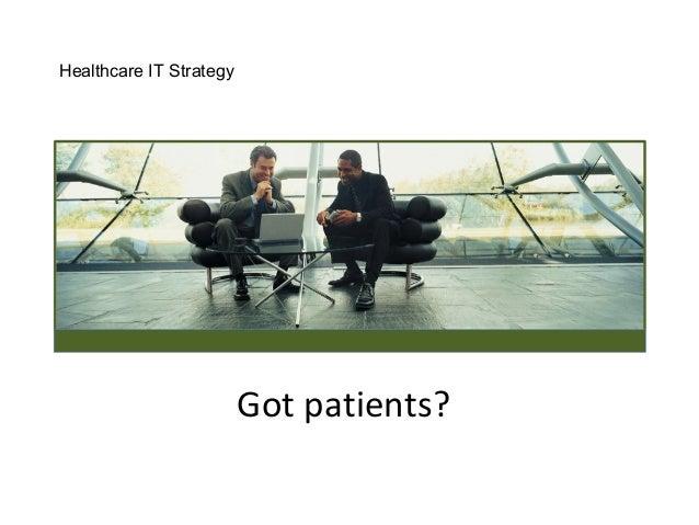 Got patients? Healthcare IT Strategy