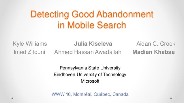 Detecting Good Abandonment in Mobile Search Kyle Williams Julia Kiseleva Aidan C. Crook Imed Zitouni Ahmed Hassan Awadalla...