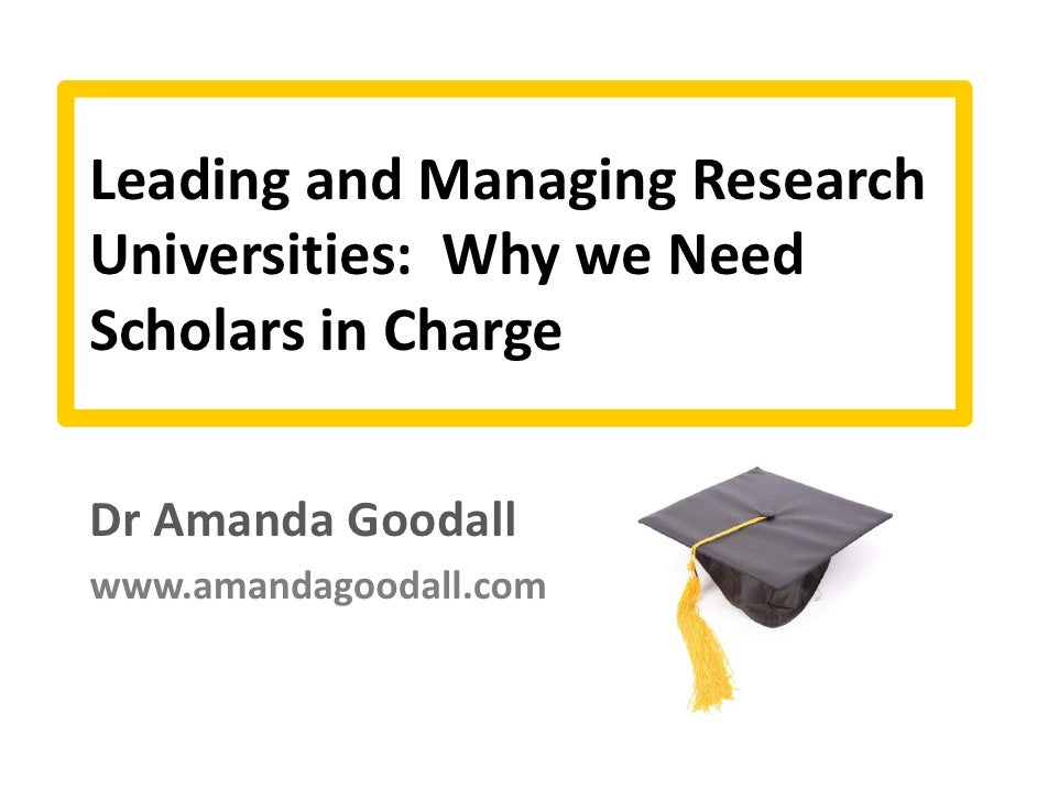 Leading and Managing Research Universities:  Why we Need  Scholars in Charge  Dr Amanda Goodall  www.amandagoodall.com