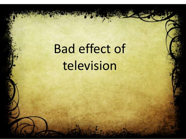 good and bad of television essay Watching tv is bad for children (argumentative essay)  can be good influences to the children  that is why watching television is bad for children.