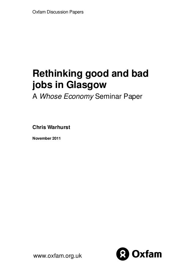 Oxfam Discussion Papers  Rethinking good and bad jobs in Glasgow A Whose Economy Seminar Paper  Chris Warhurst November 20...