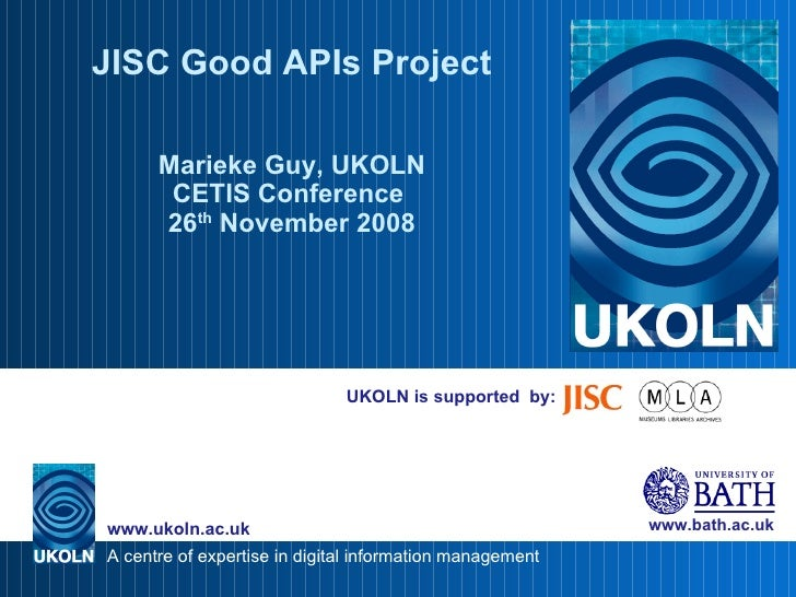 UKOLN is supported  by: JISC Good APIs Project Marieke Guy, UKOLN CETIS Conference  26 th  November 2008