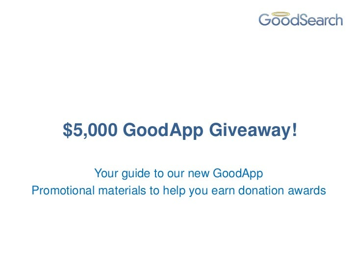 $5,000 GoodApp Giveaway!           Your guide to our new GoodAppPromotional materials to help you earn donation awards