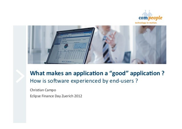 "What	  makes	  an	  applica/on	  a	  ""good""	  applica/on	  ?	  How	  is	  soware	  experienced	  by	  end-­‐users	  ?	  Ch..."