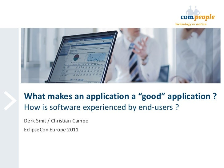 """What makes an application a """"good"""" application ? How is software experienced by end-users ? Derk Smit / Christian Campo Ec..."""