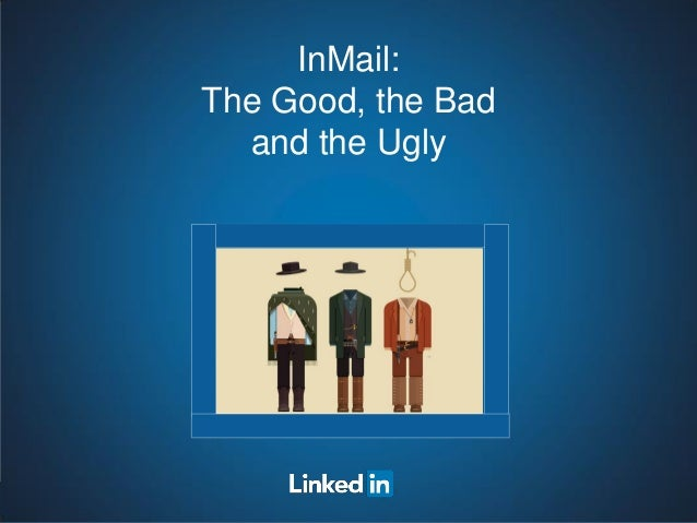 Recruiting Solutions InMail: The Good, the Bad and the Ugly
