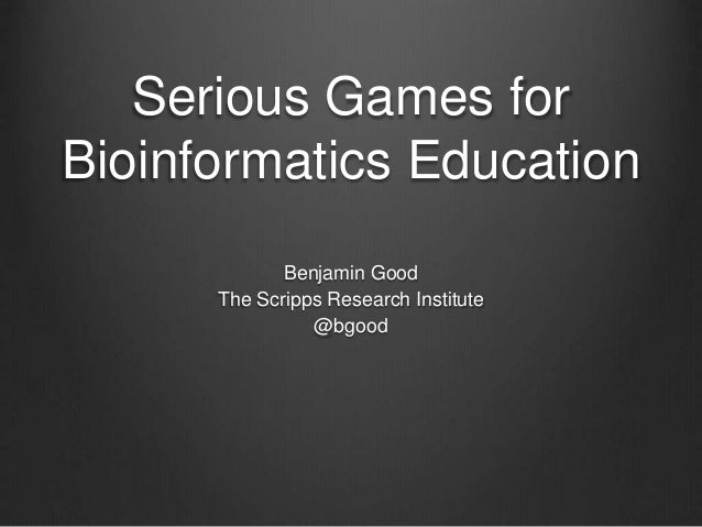 Serious Games for Bioinformatics Education Benjamin Good The Scripps Research Institute @bgood
