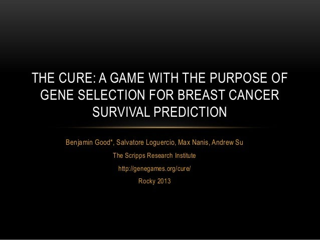 THE CURE: A GAME WITH THE PURPOSE OF GENE SELECTION FOR BREAST CANCER SURVIVAL PREDICTION Benjamin Good*, Salvatore Loguer...