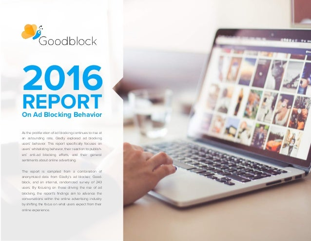 2016REPORTOn Ad Blocking Behavior As the proliferation of ad blocking continues to rise at an astounding rate, Gladly expl...