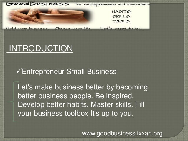 INTRODUCTION  Entrepreneur Small Business  Let's make business better by becoming  better business people. Be inspired.  ...