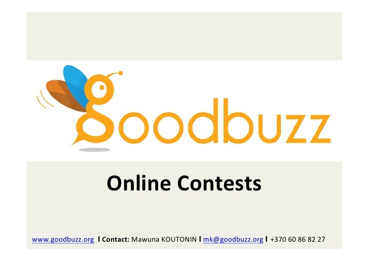 Online	  Contests	  	  www.goodbuzz.org	  	  Ι	  Contact:	  Mawuna	  KOUTONIN	  Ι	  mk@goodbuzz.org	  Ι +370	  60	  86	  8...