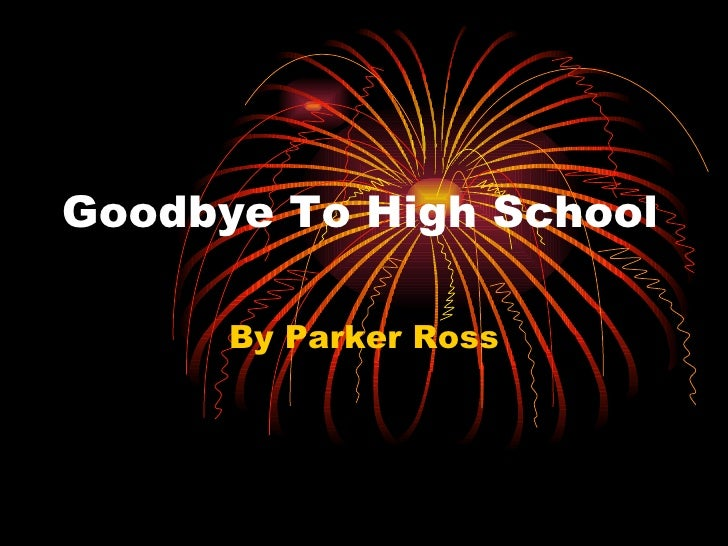 Goodbye To High School By Parker Ross