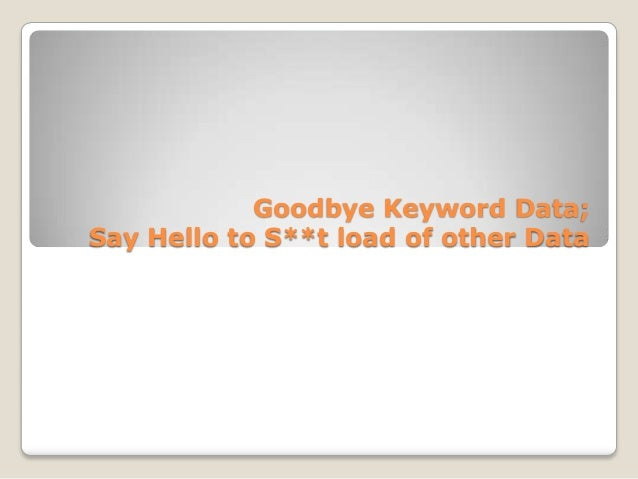 Goodbye Keyword Data; Say Hello to S**t load of other Data