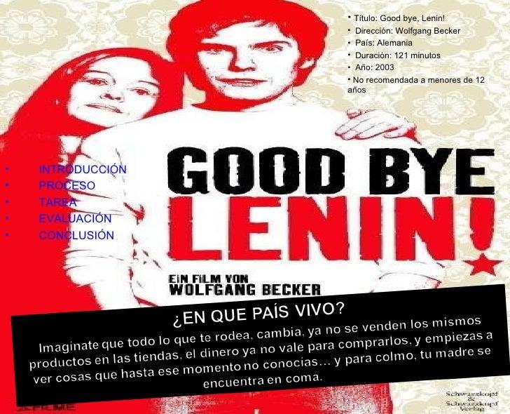 <ul><li>Título: Good bye, Lenin! </li></ul><ul><li>Dirección: Wolfgang Becker </li></ul><ul><li>País: Alemania </li></ul><...
