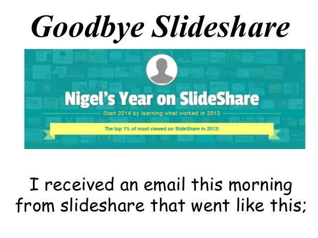 Goodbye Slideshare  I received an email this morning from slideshare that went like this;