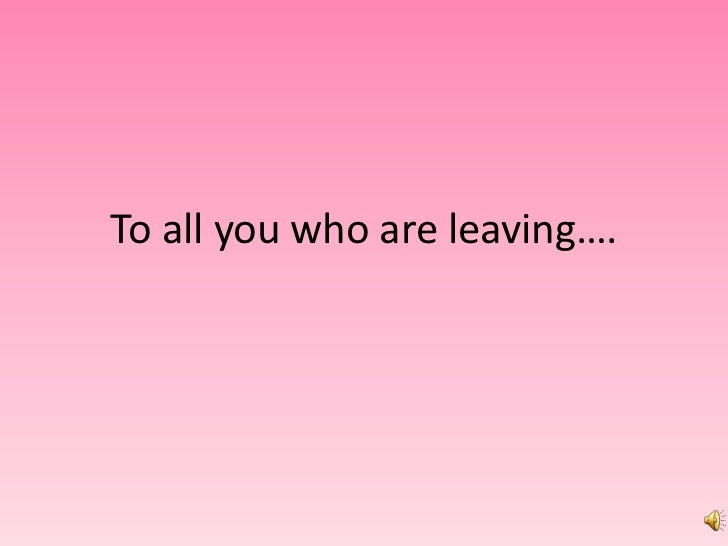 To all you who are leaving….