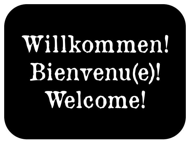 Willkommen! Bienvenu(e)!  Welcome!