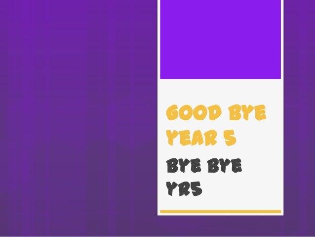 Good byeyear 5Bye Byeyr5