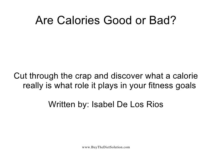 Are Calories Good or Bad? Cut through the crap and discover what a calorie really is what role it plays in your fitness go...