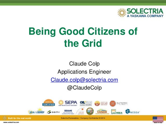 Built for the real world Solectria Renewables / Company Confidential © 2014  www.solectria.com  Being Good Citizens of  th...