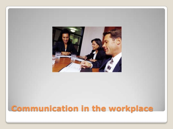 effective communication at workplace 5 listen with your eyes as well as your ears stop, look and listen remember that effective communication is two-way good leaders know how to ask good questions, and then listen with both their.