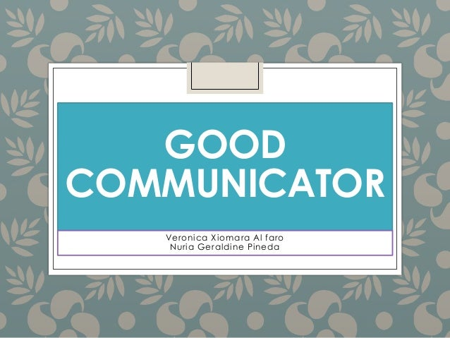 good communicator Examples of good communication skills in business, in the workplace, in a relationship, for a resume, in an interview effective communication skills list.