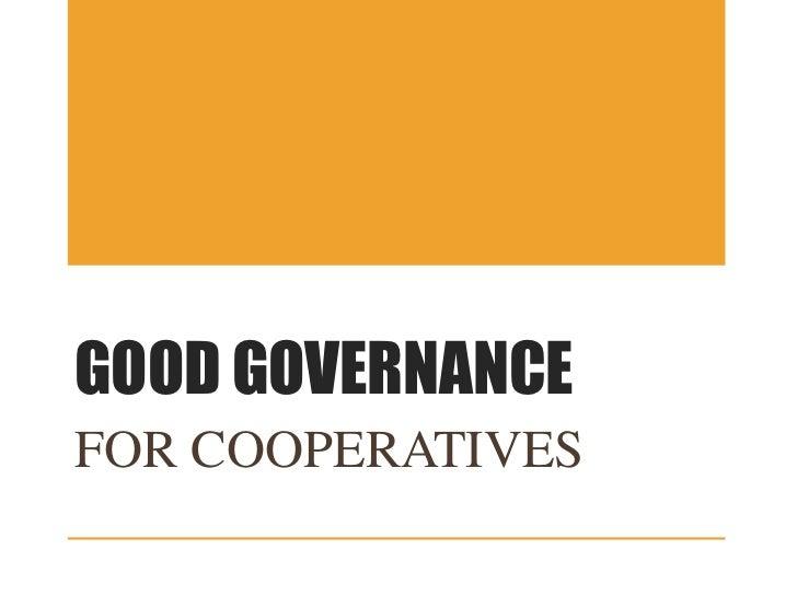 GOOD GOVERNANCEFOR COOPERATIVES