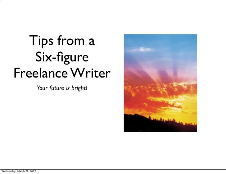 Tips from a            Six-figure        Freelance Writer                            Your future is bright!Wednesday, March...