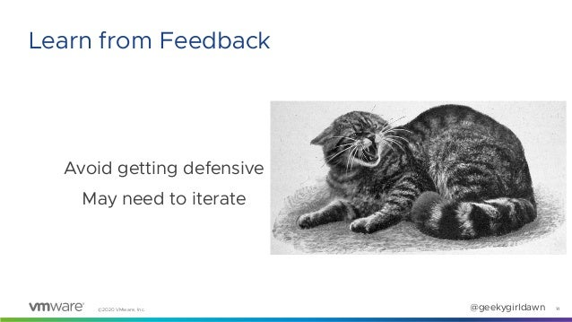 ©2020 VMware, Inc. @geekygirldawn Avoid getting defensive May need to iterate 14 Learn from Feedback