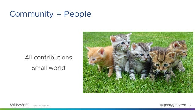 ©2020 VMware, Inc. @geekygirldawn All contributions Small world 6 Community = People