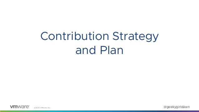 ©2020 VMware, Inc. @geekygirldawn Contribution Strategy and Plan