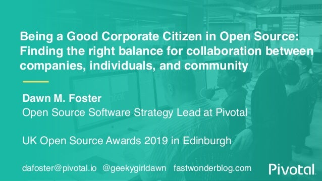 Being a Good Corporate Citizen in Open Source: Finding the right balance for collaboration between companies, individuals,...