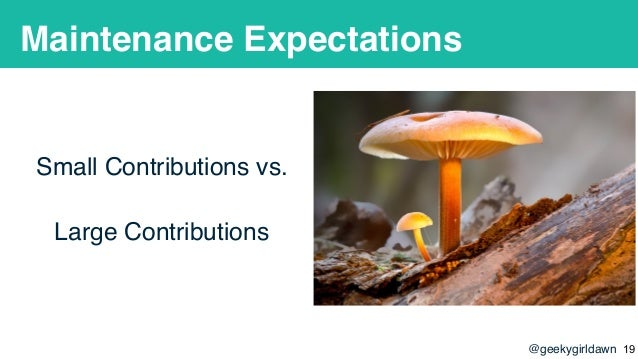 @geekygirldawn Maintenance Expectations Small Contributions vs. Large Contributions !19